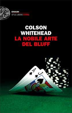 Copertina del libro La nobile arte del bluff di Colson Whitehead