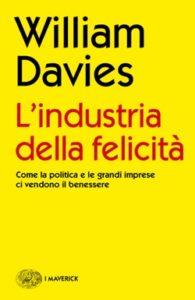 Copertina del libro L'industria della felicità di William Davies