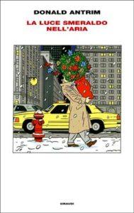 Copertina del libro La luce smeraldo nell'aria di Donald Antrim