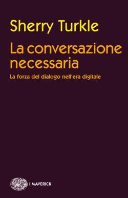 Copertina del libro La conversazione necessaria di Sherry Turkle