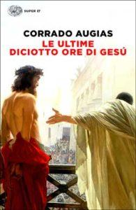 Copertina del libro Le ultime diciotto ore di Gesù di Corrado Augias