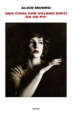 Copertina del libro Una cosa che volevo dirti da un po' di Alice Munro