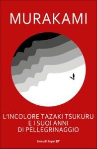 Copertina del libro L'incolore Tazaki Tsukuru e i suoi anni di pellegrinaggio di Murakami Haruki