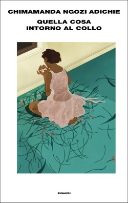 Copertina del libro Quella cosa intorno al collo di Chimamanda Ngozi Adichie