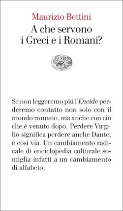 Copertina del libro A che servono i Greci e i Romani? di Maurizio Bettini