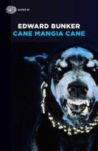 Copertina del libro Cane mangia cane di Edward Bunker