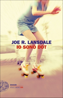 Copertina del libro Io sono Dot di Joe R. Lansdale