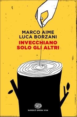 Copertina del libro Invecchiano solo gli altri di Marco Aime, Luca Borzani