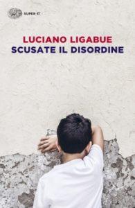 Copertina del libro Scusate il disordine di Luciano Ligabue