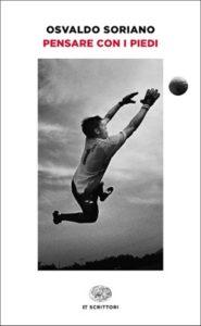Copertina del libro Pensare con i piedi di Osvaldo Soriano