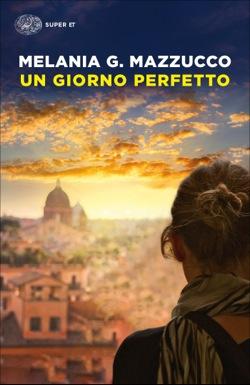Copertina del libro Un giorno perfetto di Melania G. Mazzucco