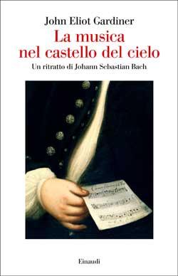 Copertina del libro La musica nel castello del cielo di John Eliot Gardiner