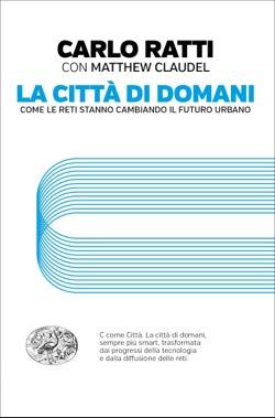 Copertina del libro La città di domani di Carlo Ratti, Matthew Claudel