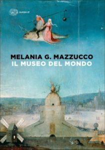 Copertina del libro Il museo del mondo di Melania G. Mazzucco