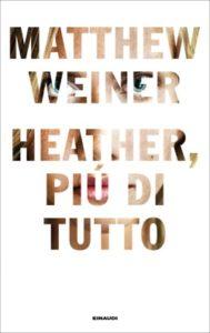 Copertina del libro Heather, più di tutto di Matthew Weiner