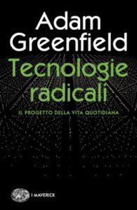 Copertina del libro Tecnologie radicali di Adam Greenfield