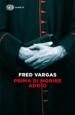 Copertina del libro Prima di morire addio di Fred Vargas