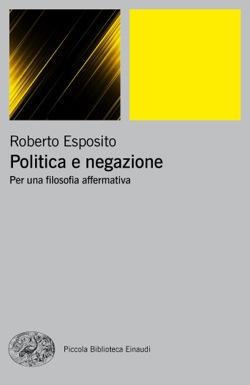 Copertina del libro Politica e negazione di Roberto Esposito