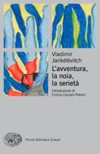 Copertina del libro L'avventura, la noia, la serietà di Vladimir Jankélévitch