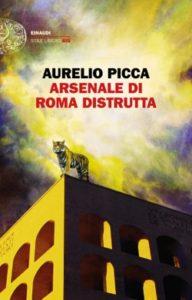 Copertina del libro Arsenale di Roma distrutta di Aurelio Picca