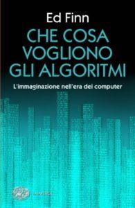 Copertina del libro Che cosa vogliono gli algoritmi? di Ed Finn