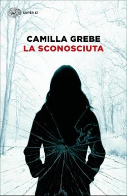 Copertina del libro La sconosciuta di Camilla Grebe