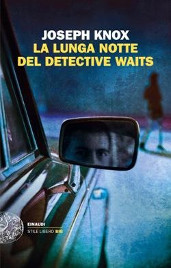 Copertina del libro La lunga notte del detective Waits di Joseph Knox