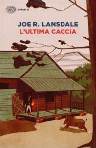 Copertina del libro L'ultima caccia di Joe R. Lansdale