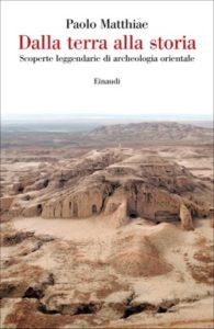Copertina del libro Dalla terra alla storia di Paolo Matthiae