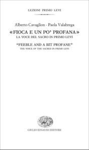 Copertina del libro «Fioca e un po' profana». La voce del sacro in Primo Levi di Alberto Cavaglion, Paola Valabrega