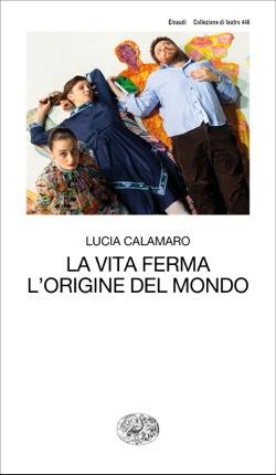 Copertina del libro La vita ferma. L'origine del mondo. di Lucia Calamaro