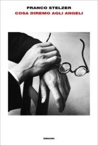 Copertina del libro Cosa diremo agli angeli di Franco Stelzer