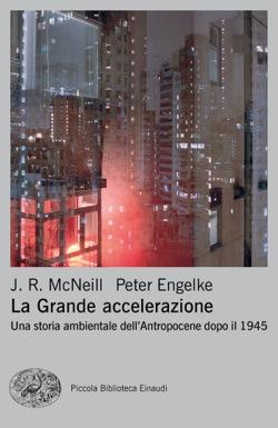 Copertina del libro La Grande accelerazione di J. R. McNeill, Peter Engelke