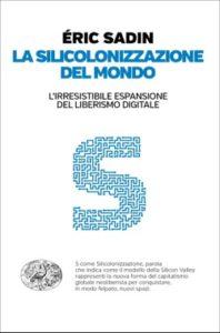 Copertina del libro La silicolonizzazione del mondo di Eric Sadin