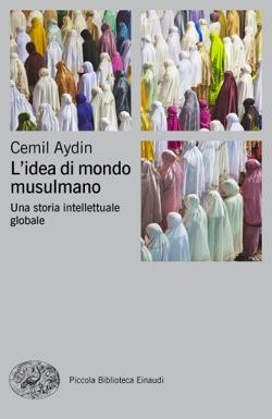 Copertina del libro L'idea di mondo musulmano di Cemil Aydin