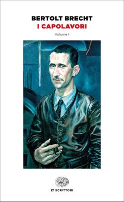 Copertina del libro I capolavori di Bertolt Brecht