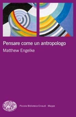 Copertina del libro Pensare come un antropologo di Matthew Engelke