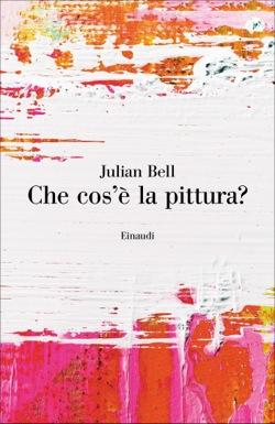 Copertina del libro Che cos'è la pittura? di Julian Bell