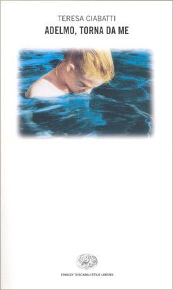 Copertina del libro Adelmo, torna da me di Teresa Ciabatti