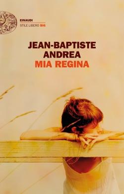 Copertina del libro Mia regina di Jean-Baptiste Andrea