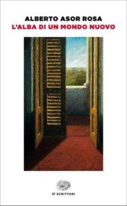 Copertina del libro L'alba di un mondo nuovo di Alberto Asor Rosa