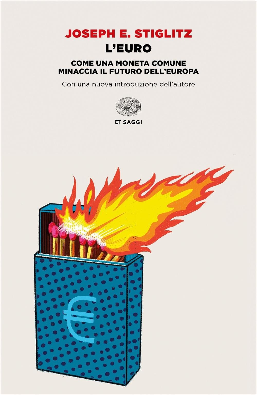 215794a72 L'Euro, Joseph E. Stiglitz. Giulio Einaudi Editore - ET Saggi