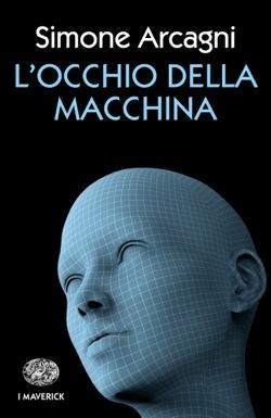 Copertina del libro L'Occhio della macchina di Simone Arcagni