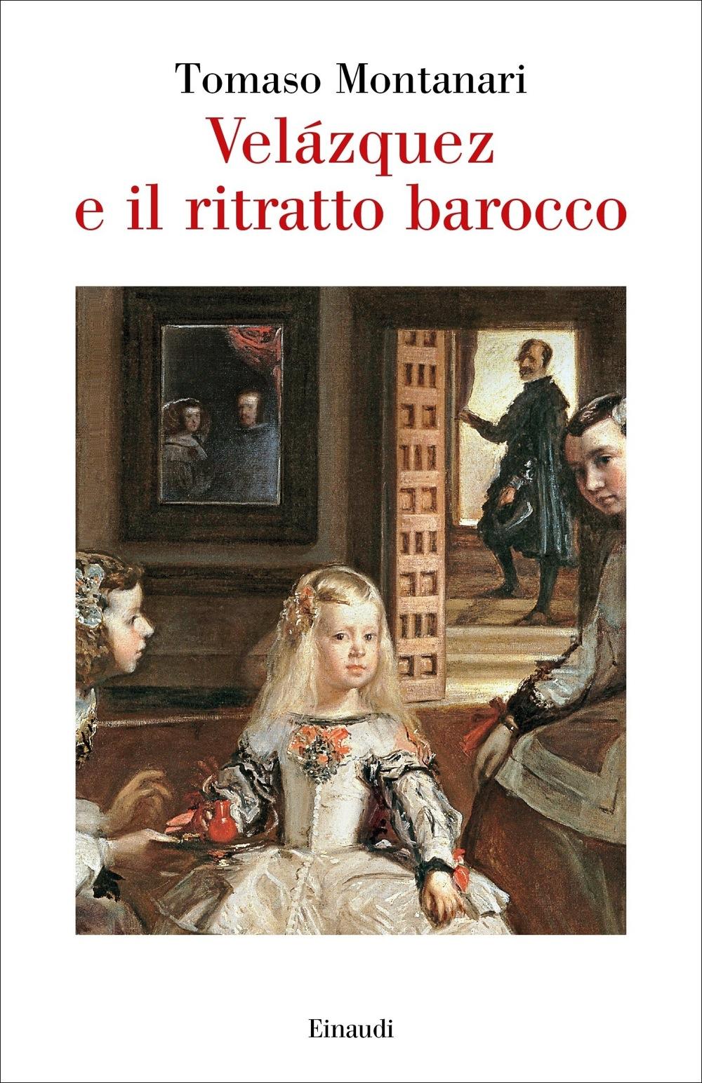 montanari il barocco  Velázquez e il ritratto barocco, Tomaso Montanari. Giulio Einaudi ...