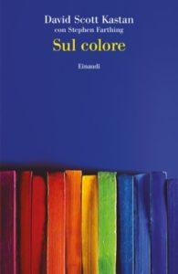 Copertina del libro Sul Colore di David Scott Kastan, Stephen Farthing