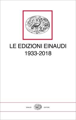 Copertina del libro Le edizioni Einaudi 1933-2018 di VV.