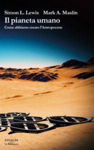 Copertina del libro Il pianeta umano di Simon L. Lewis, Mark A. Maslin