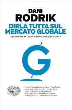 Copertina del libro Dirla tutta sul mercato globale di Dani Rodrik