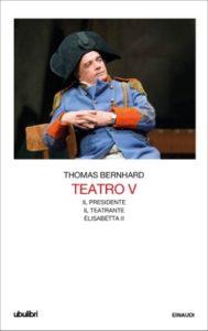 Copertina del libro Teatro V di Thomas Bernhard