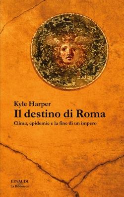 Copertina del libro Il destino di Roma di Kyle Harper